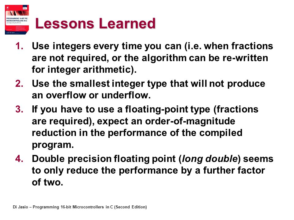 Lessons Learned Use integers every time you can (i.e. when fractions are not required, or the algorithm can be re-written for integer arithmetic).