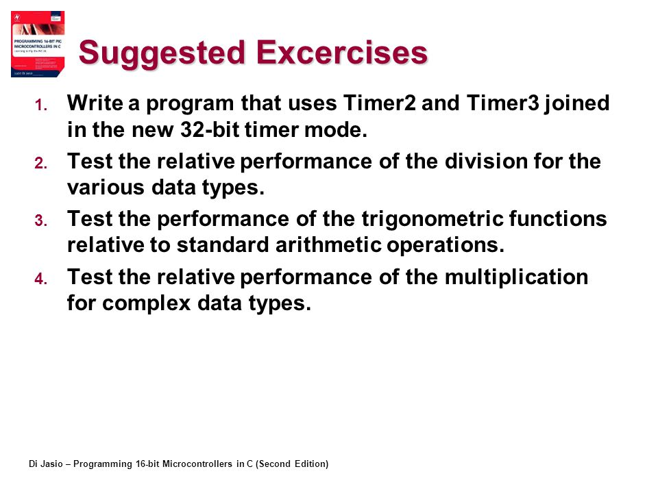 Suggested Excercises Write a program that uses Timer2 and Timer3 joined in the new 32-bit timer mode.