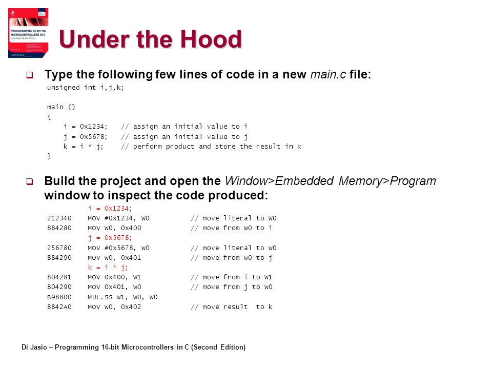 Under the Hood Type the following few lines of code in a new main.c file: unsigned int i,j,k; main ()
