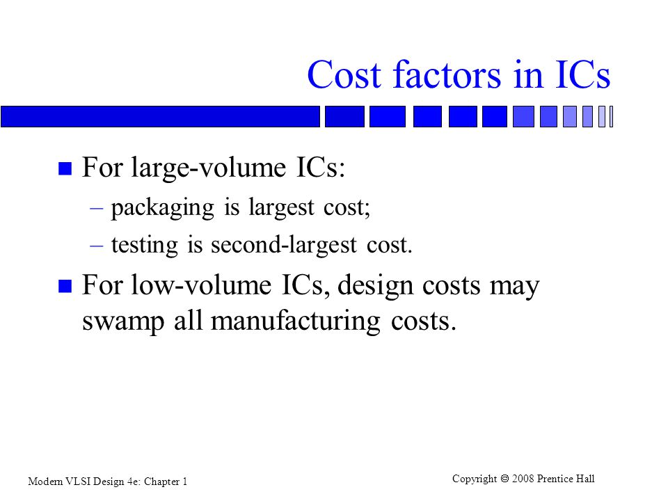Cost factors in ICs For large-volume ICs: