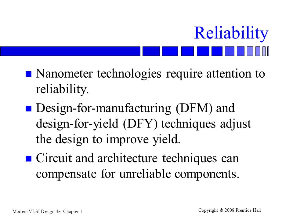 Reliability Nanometer technologies require attention to reliability.