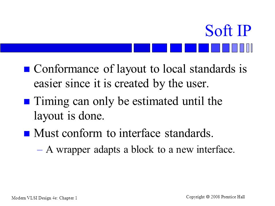 Soft IP Conformance of layout to local standards is easier since it is created by the user. Timing can only be estimated until the layout is done.