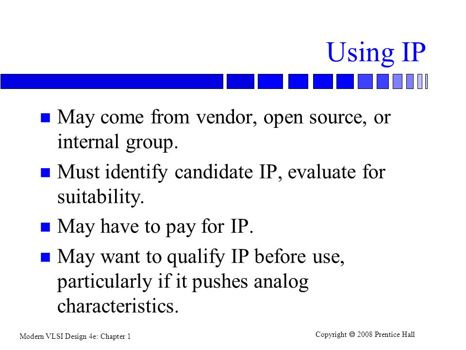 Using IP May come from vendor, open source, or internal group.