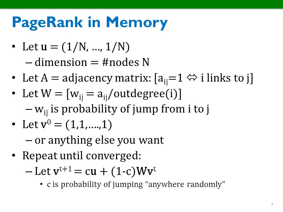 PageRank in Memory Let u = (1/N, …, 1/N) dimension = #nodes N