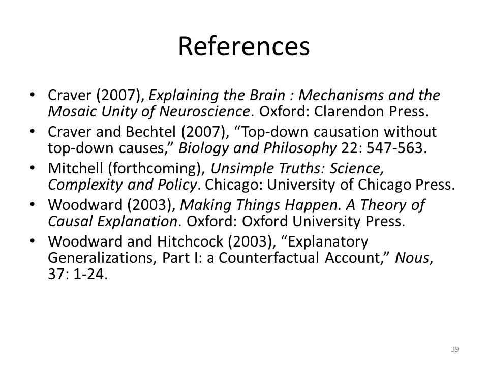 References Craver (2007), Explaining the Brain : Mechanisms and the Mosaic Unity of Neuroscience. Oxford: Clarendon Press.