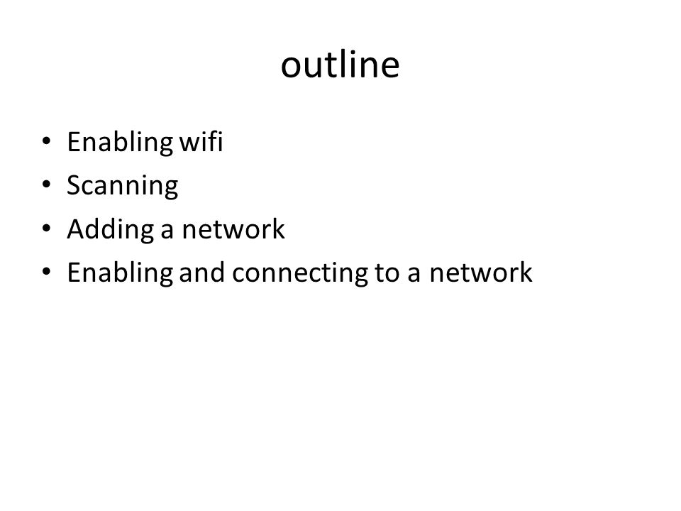 outline Enabling wifi Scanning Adding a network