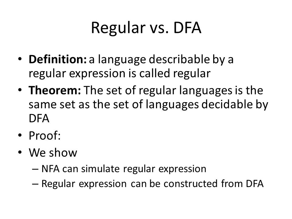 Regular vs. DFA Definition: a language describable by a regular expression is called regular.