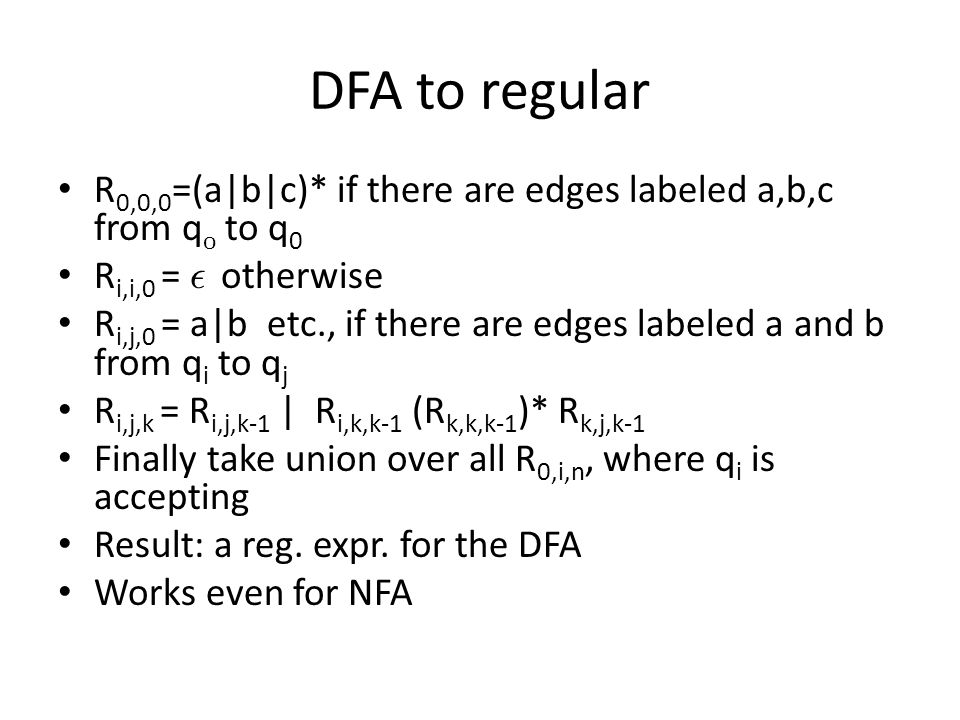 DFA to regular R0,0,0=(a|b|c)* if there are edges labeled a,b,c from q0 to q0. Ri,i,0 = ² otherwise.