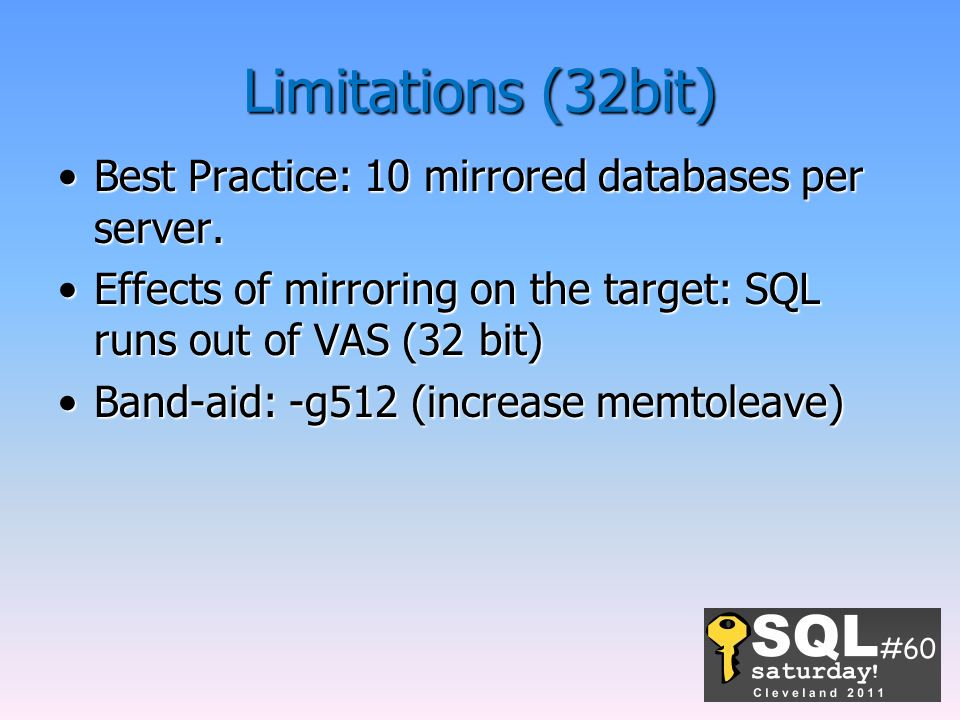 Limitations (32bit) Best Practice: 10 mirrored databases per server.