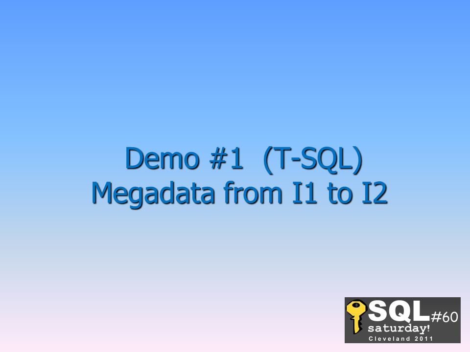 Demo #1 (T-SQL) Megadata from I1 to I2
