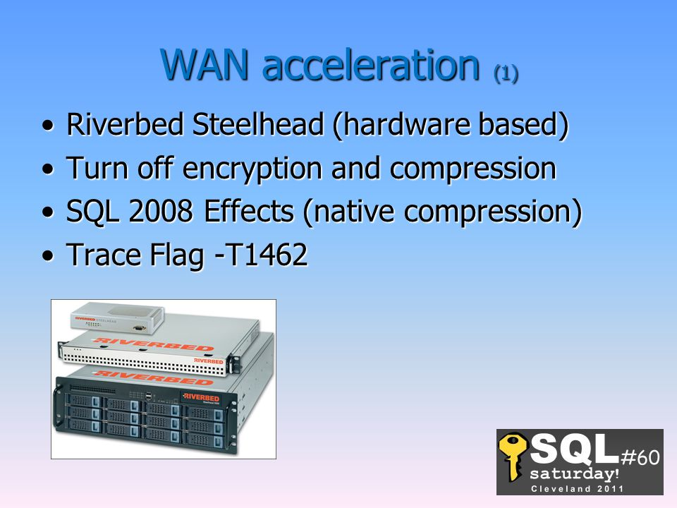 WAN acceleration (1) Riverbed Steelhead (hardware based)