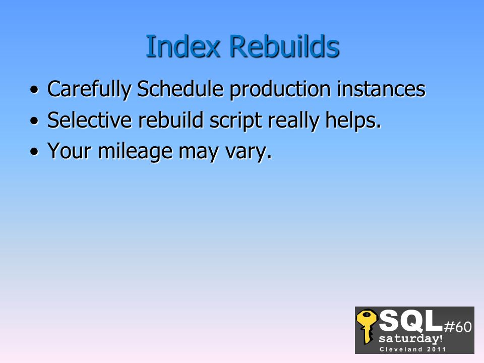 Index Rebuilds Carefully Schedule production instances