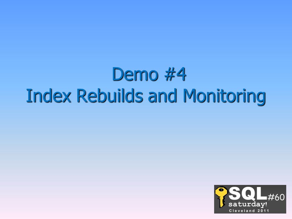 Demo #4 Index Rebuilds and Monitoring