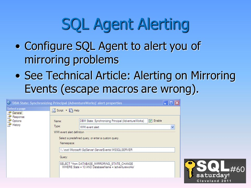 SQL Agent Alerting Configure SQL Agent to alert you of mirroring problems.