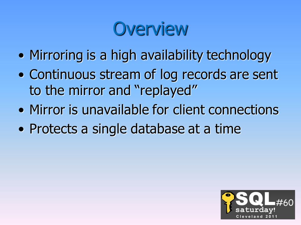 Overview Mirroring is a high availability technology