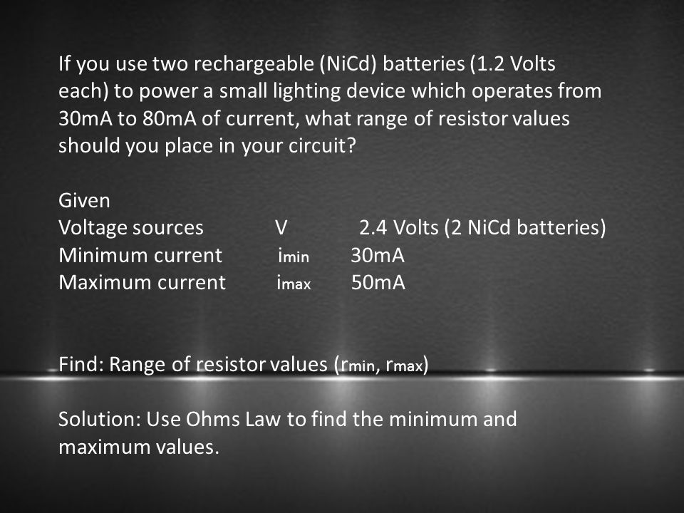 If you use two rechargeable (NiCd) batteries (1