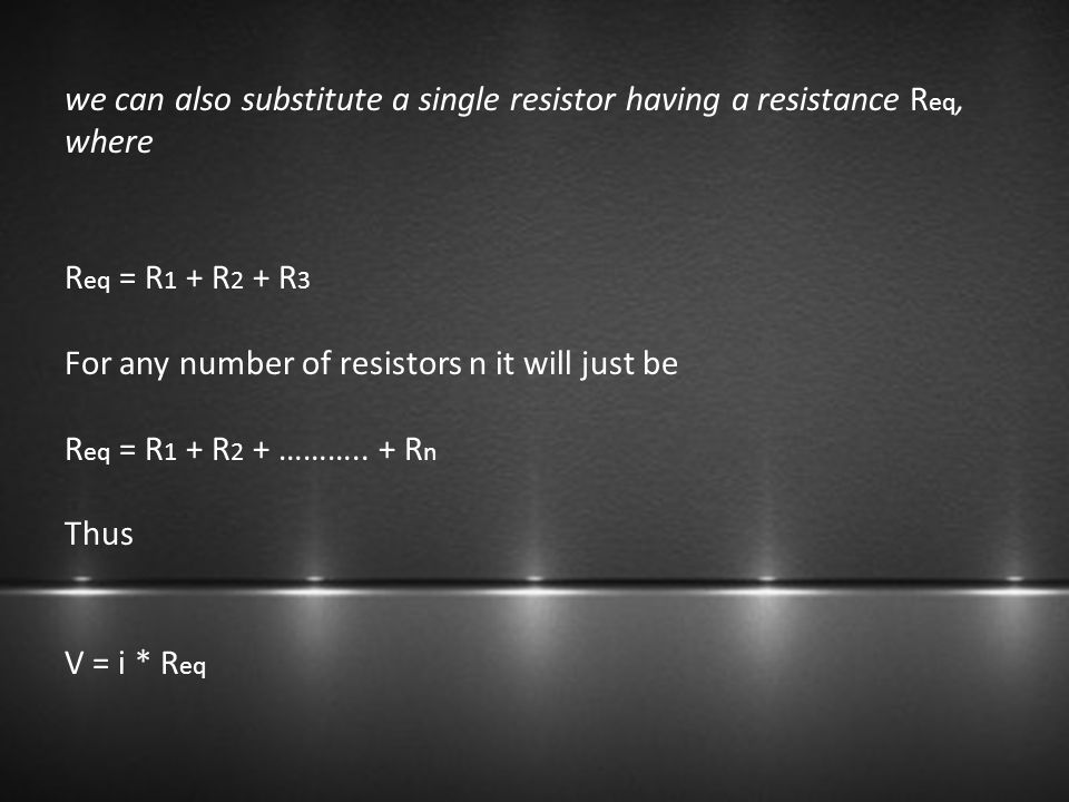 we can also substitute a single resistor having a resistance Req, where