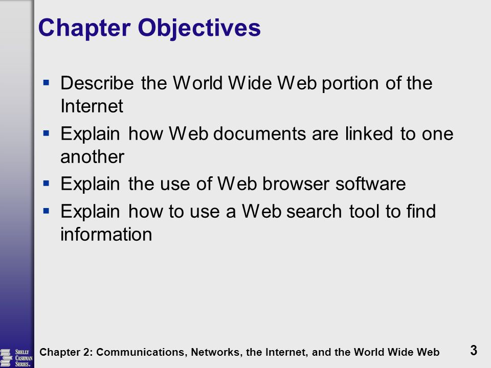 Chapter Objectives Describe the World Wide Web portion of the Internet