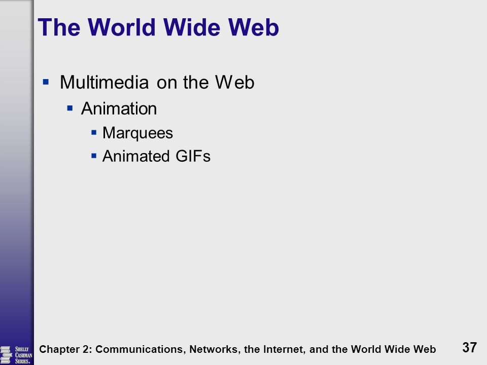 The World Wide Web Multimedia on the Web Animation Marquees