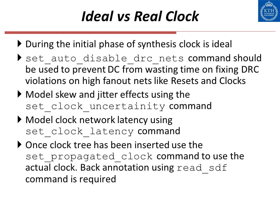Ideal vs Real Clock During the initial phase of synthesis clock is ideal.
