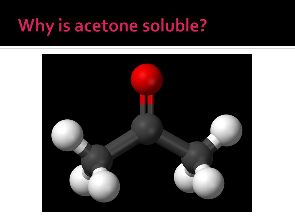 Why is acetone soluble