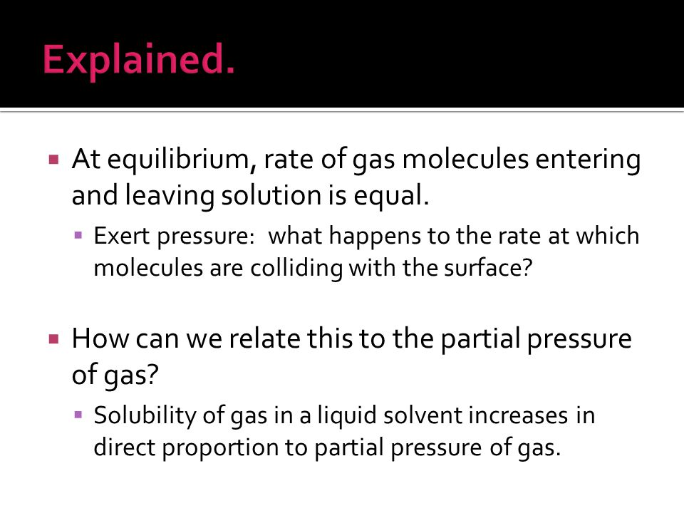 Explained. At equilibrium, rate of gas molecules entering and leaving solution is equal.