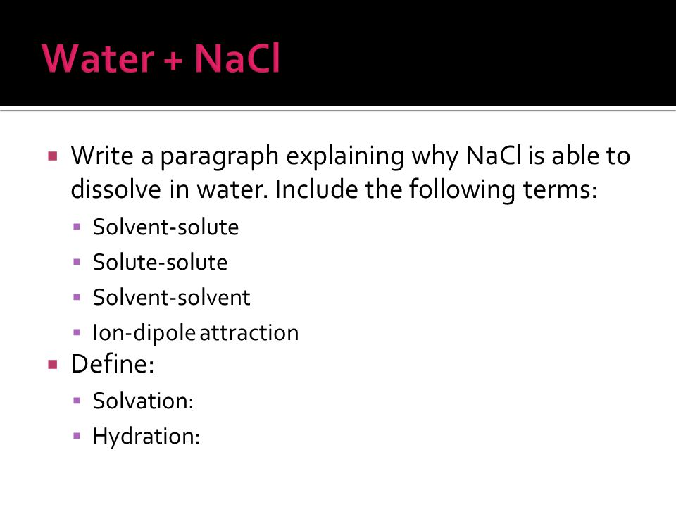 Water + NaCl Write a paragraph explaining why NaCl is able to dissolve in water. Include the following terms: