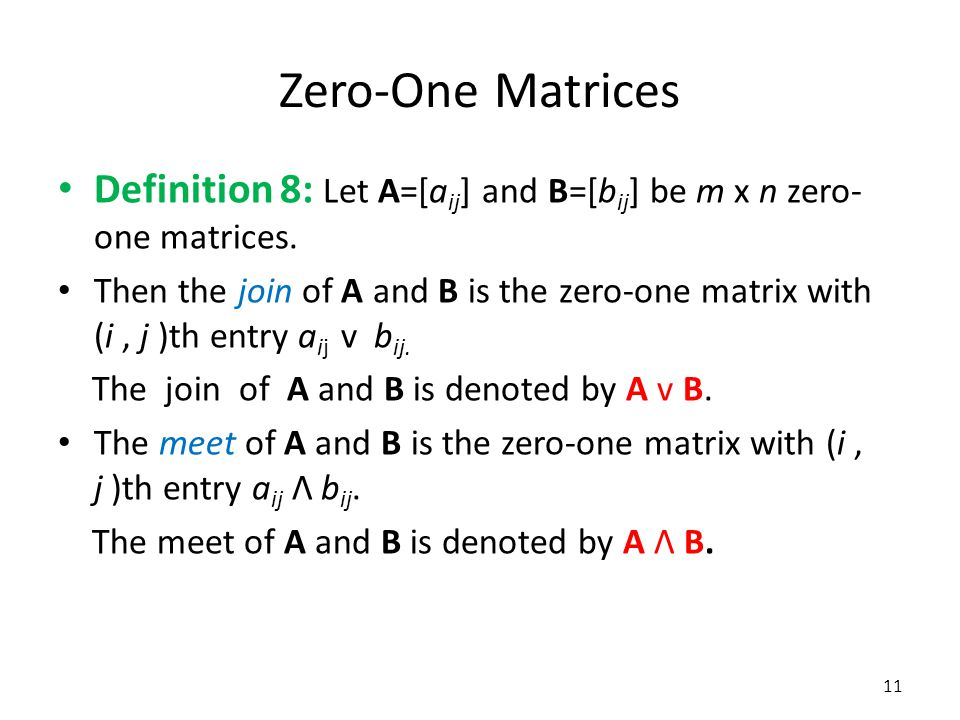 Zero-One Matrices Definition 8: Let A=[aij] and B=[bij] be m x n zero-one matrices.
