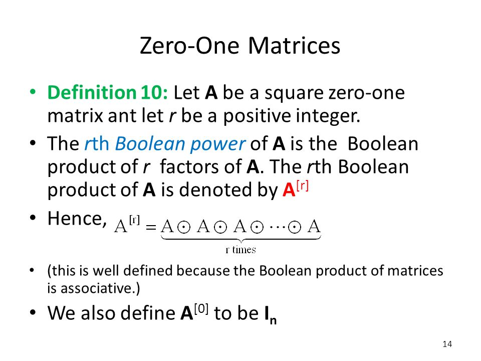 Zero-One Matrices Definition 10: Let A be a square zero-one matrix ant let r be a positive integer.