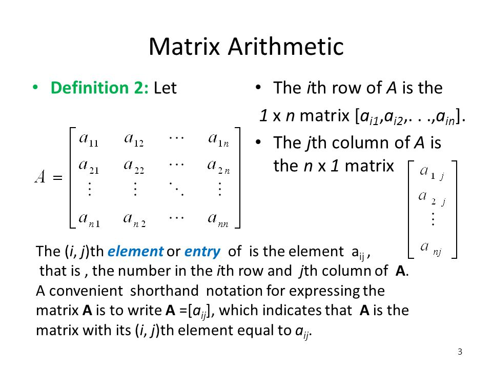 Matrix Arithmetic Definition 2: Let The ith row of A is the