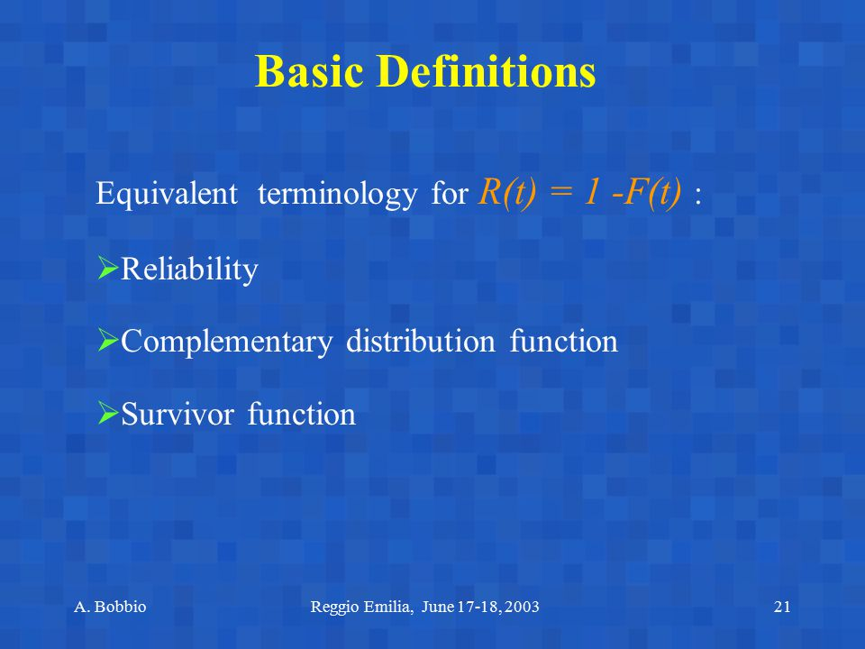 Basic Definitions Equivalent terminology for R(t) = 1 -F(t) :