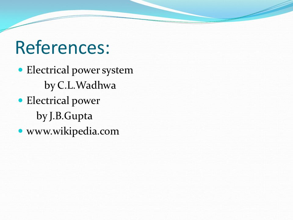 References: Electrical power system by C.L.Wadhwa Electrical power