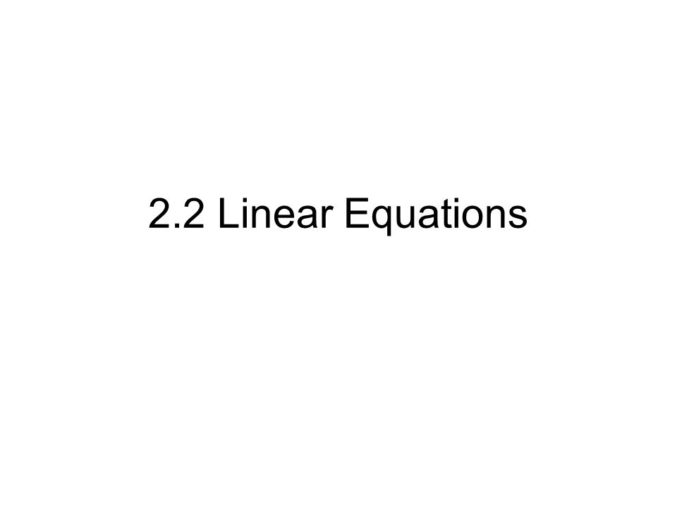 2.2 Linear Equations