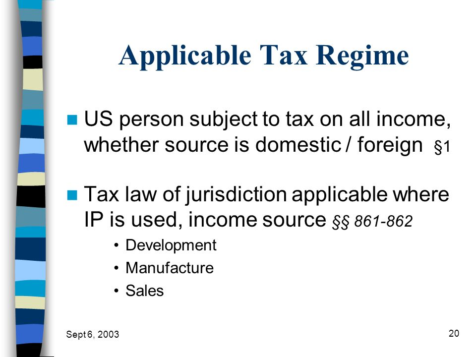 Applicable Tax Regime US person subject to tax on all income, whether source is domestic / foreign §1.