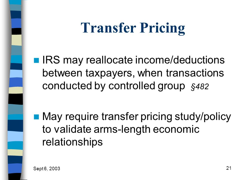 Transfer Pricing IRS may reallocate income/deductions between taxpayers, when transactions conducted by controlled group §482.