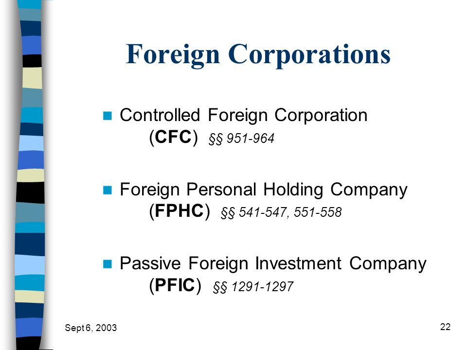 Foreign Corporations Controlled Foreign Corporation (CFC) §§ 951-964