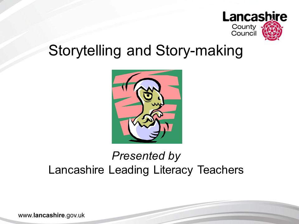 Storytelling and Story-making Presented by Lancashire Leading Literacy Teachers