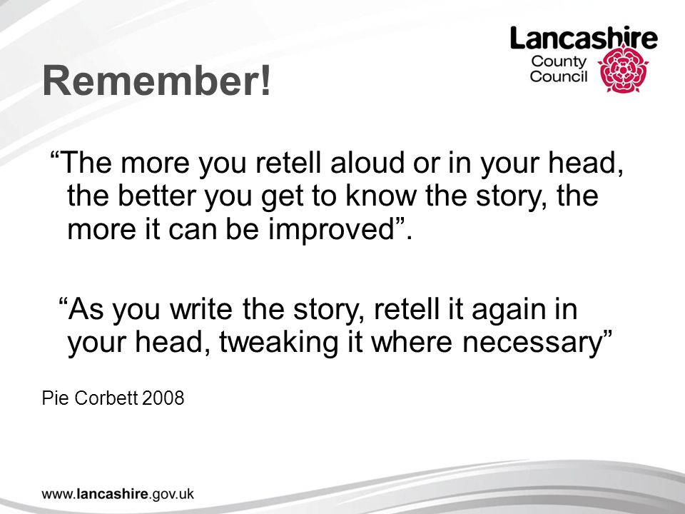 Remember! The more you retell aloud or in your head, the better you get to know the story, the more it can be improved .