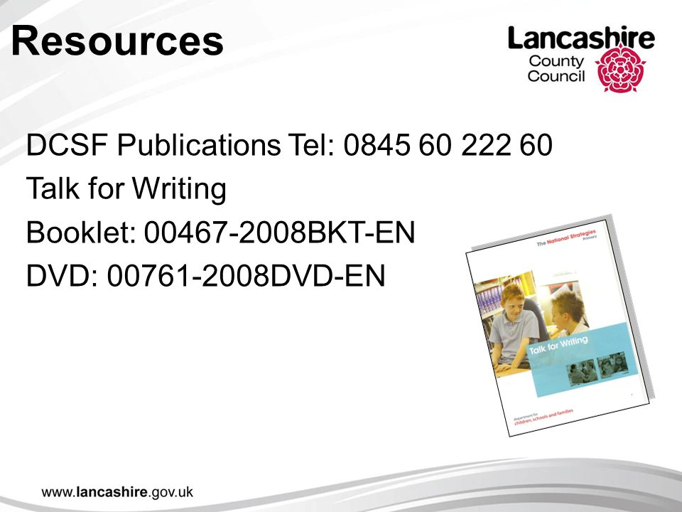 Resources DCSF Publications Tel: 0845 60 222 60 Talk for Writing