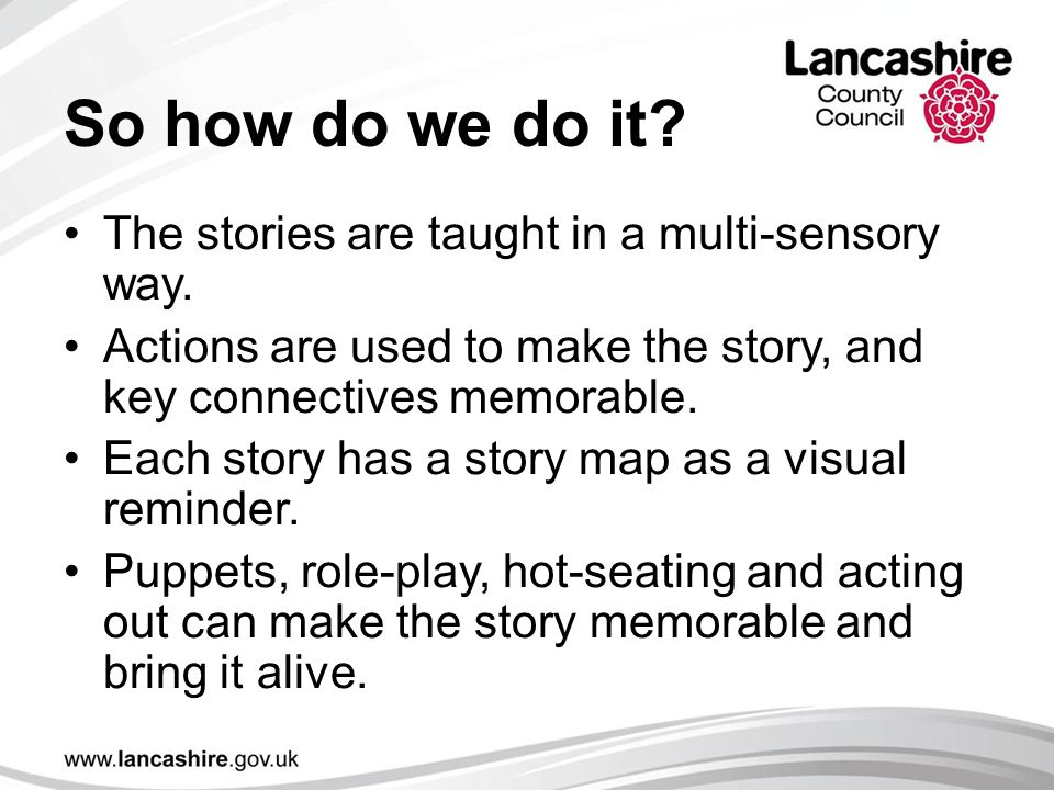 So how do we do it The stories are taught in a multi-sensory way.