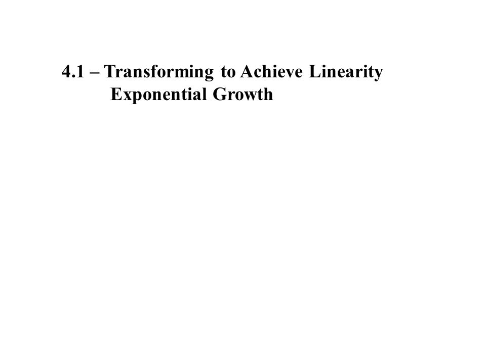 4.1 – Transforming to Achieve Linearity