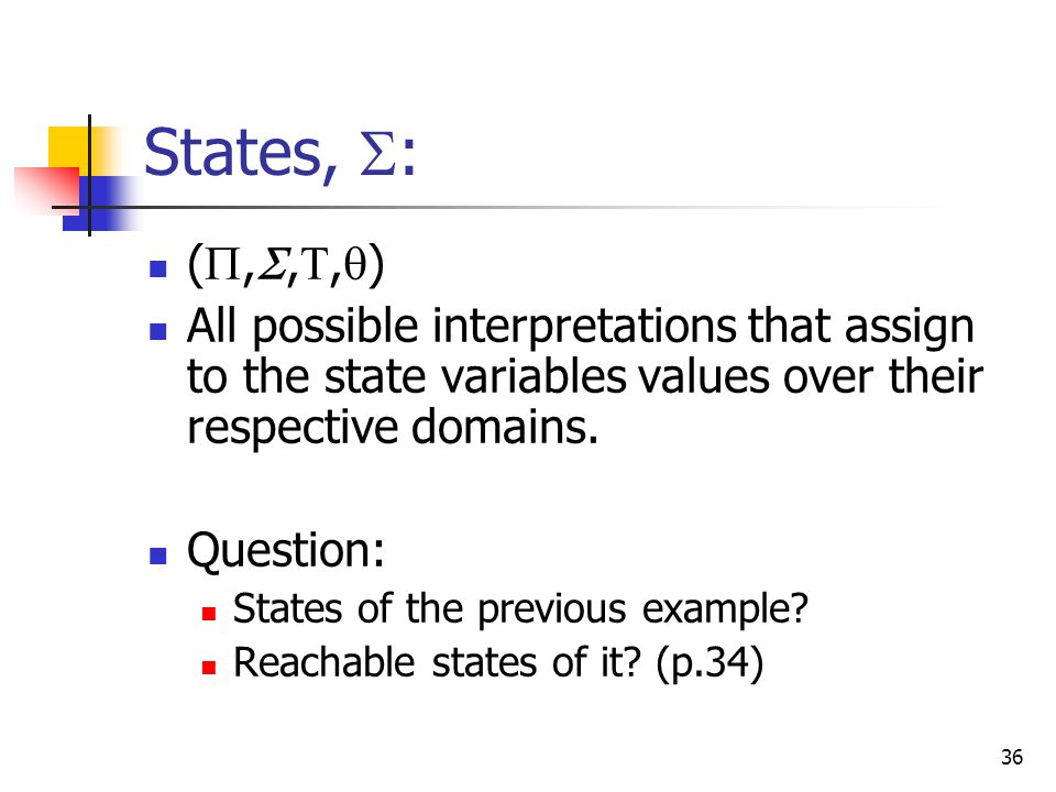 States, : (,,,) All possible interpretations that assign to the state variables values over their respective domains.