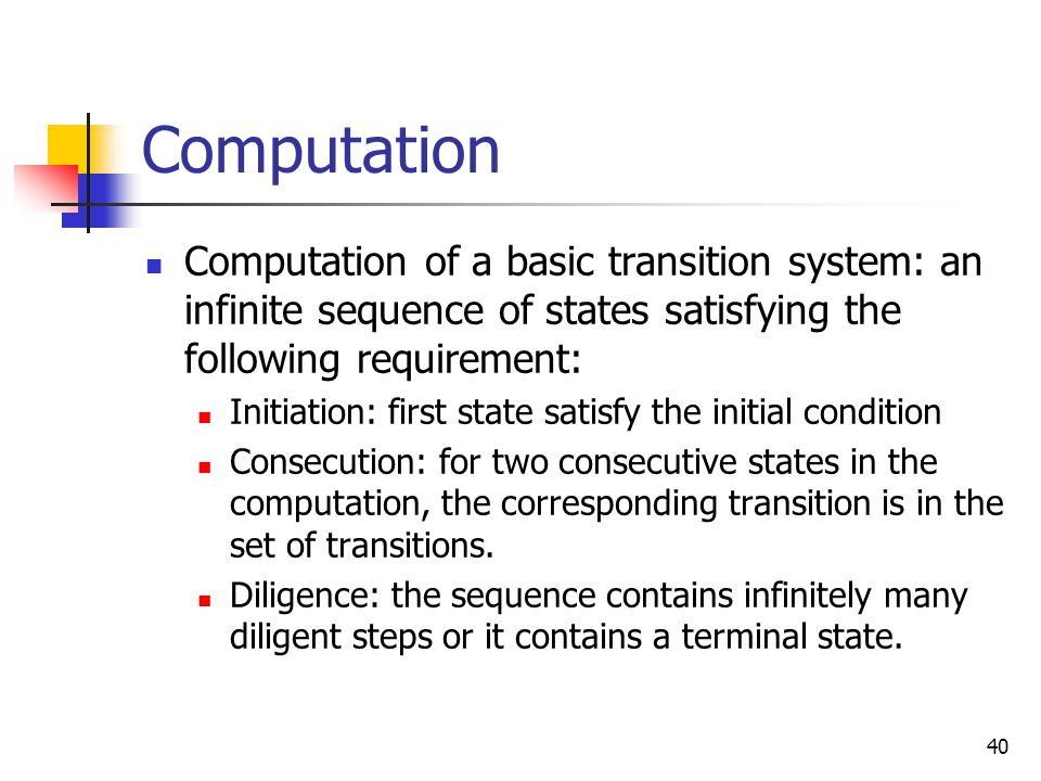 Computation Computation of a basic transition system: an infinite sequence of states satisfying the following requirement:
