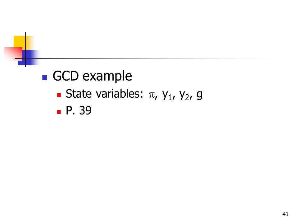 GCD example State variables: , y1, y2, g P. 39