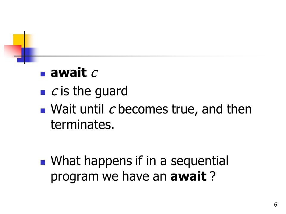 await c c is the guard. Wait until c becomes true, and then terminates.