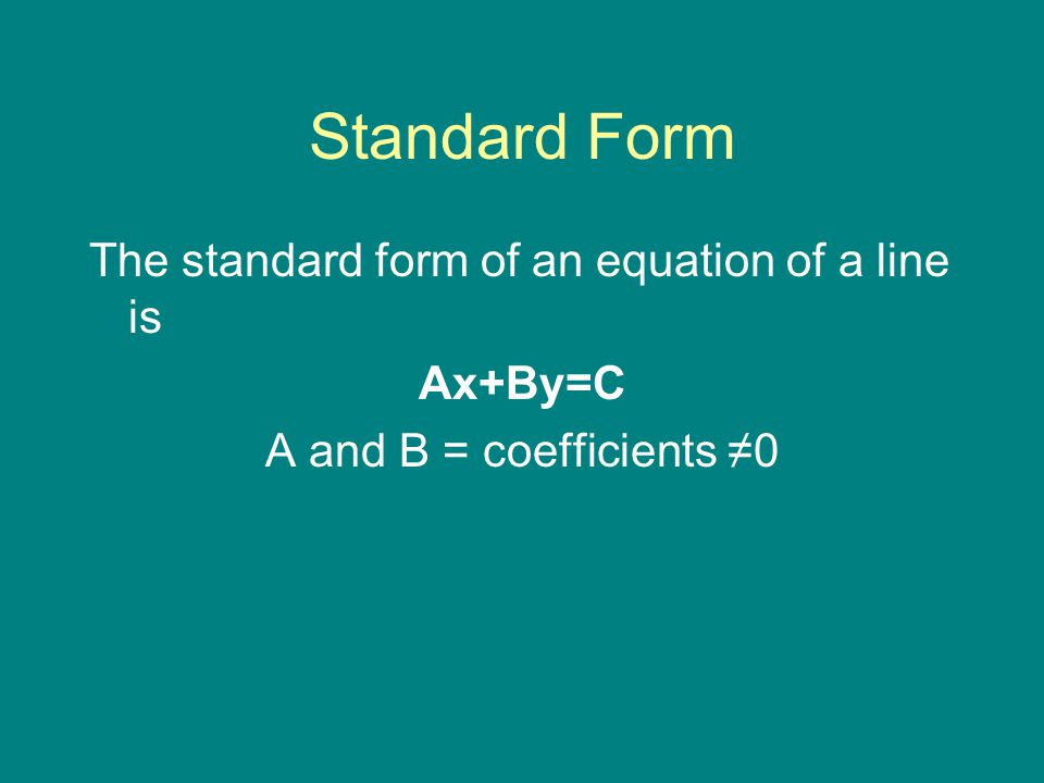 Standard Form The standard form of an equation of a line is Ax+By=C