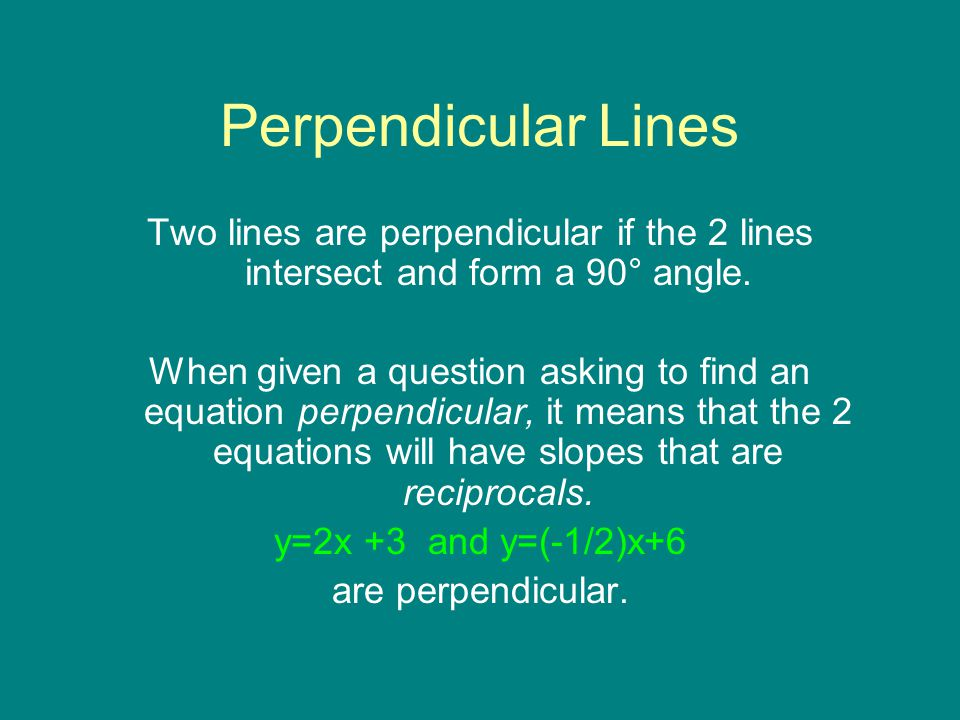 Perpendicular Lines Two lines are perpendicular if the 2 lines intersect and form a 90° angle.