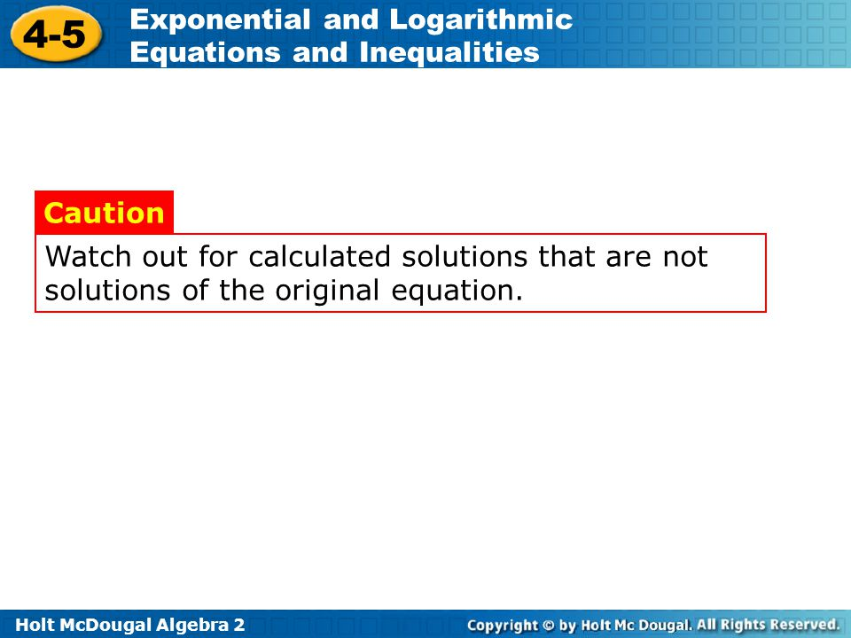 Watch out for calculated solutions that are not solutions of the original equation.