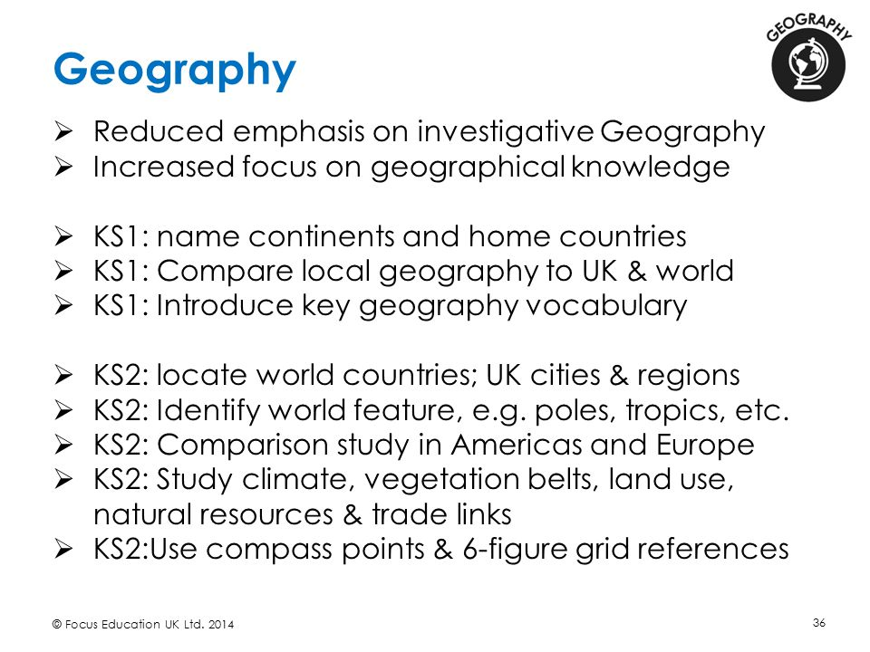 Geography Reduced emphasis on investigative Geography