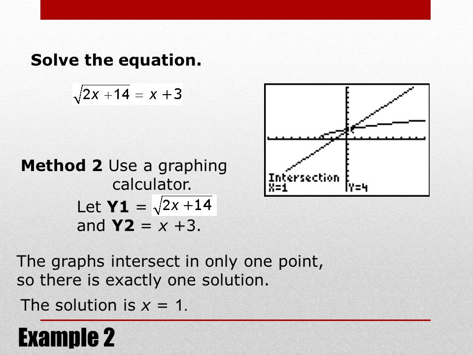Example 2 Solve the equation. Method 2 Use a graphing calculator.